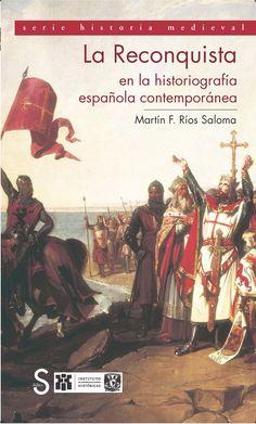 La Reconquista en la historiografía española contemporánea / Martín F. Ríos Saloma Publicación Madrid : Sílex, 2013