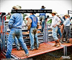 what gets better than this? rodeo, cowboys and wrangler butts!