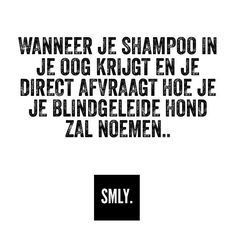 Wanneer je shampoo in je oog krijgt een gelijk zit te bedenken hoe je je blindegeleide hond zal noemen Happy Mind Happy Life, Happy Minds, Some Quotes, Great Quotes, Funny Texts, Funny Jokes, Dutch Quotes, Pretty Words, Really Funny