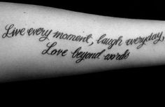 Live every moment, laugh everyday, love beyond words.