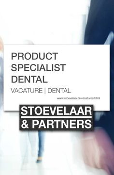 Vacature PRODUCT SPECIALIST DENTAL via Stoevelaar & Partners recruitment, executive search, vacatures dental, medical devices, medtech en farma. #vacature #product #specialist #dental #stoevelaar #partners #recruitment #vacatures #medical #devices #medtech #farma Marketing