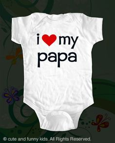 i+love+my+papa++funny+saying+printed+on+Infant+by+cuteandfunnykids,+$15.88