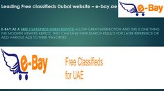 E-bay.ae a free classifieds Dubai service allow great interaction and this is one thing the modern viewers expect. They can save their search results for later reference or add various ads to their 'favourites' .