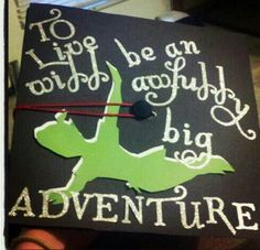 "Peter pan graduation cap... or the quote ""Never say goodbye because goodbye means going away and going away means forgetting."""
