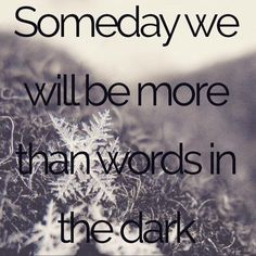 Sara Raasch's Snow Like Ashes Quote - Someday we will be more than words in the dark