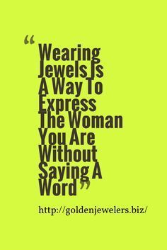 Wearing Jewels Is A Way To Express The Woman You Are Without Saying A Word