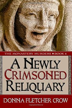 A Newly Crimsoned Reliquary: Volume 4 (The Monastery Murders): Amazon.co.uk: Donna Fletcher Crow: 9781938684968: Books