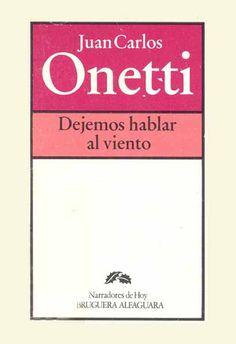 Juan Carlos Onetti - Dejemos hablar al viento
