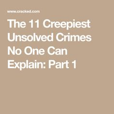 The 11 Creepiest Unsolved Crimes No One Can Explain: Part 1
