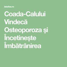 Coada-Calului Vindecă Osteoporoza și Încetinește Îmbătrânirea Alter, Good To Know, The Cure, Math Equations, Healthy, Mom, Flowers, Medicine, Bombshells