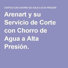 Arenart y su Servicio de Corte con Chorro de Agua a Alta Presión.