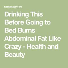 Drinking This Before Going to Bed Burns Abdominal Fat Like Crazy - Health and Beauty