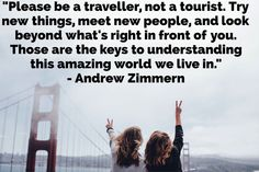 """""""Please be a traveller, not a tourist. Try new things, meet new people, and look beyond what's right in front of you. Those are the keys to understanding this amazing world we live in."""" - Andrew Zimmern #travel #quote #travelquote #toptravelquotes"""