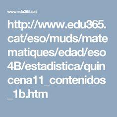 http://www.edu365.cat/eso/muds/matematiques/edad/eso4B/estadistica/quincena11_contenidos_1b.htm