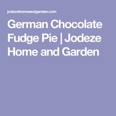 German Chocolate Fudge Pie | Jodeze Home and Garden