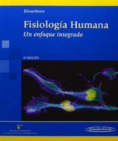 Fisiología humana : un enfoque integrado / Dee Unglaub Silverthorn ; con la participación de William C. Ober, Claire W. Garrison, Andrew C. Silverthorn ;con la colaboración de Bruce R. Johnson Science And Nature, Education, Cgi, Madrid, Animal, Medicine, Livros, Science Area, Neuroscience