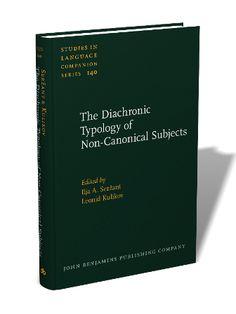 The diachronic typology of non-canonical subjects / edited by Ilja A. Serzant, Leonid Kulikov - Amsterdam : John Benjamins, cop. 2013