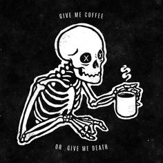 gimme coffee or gimme death Skeleton Drawings, Skeleton Art, Art Drawings, I Love Coffee, My Coffee, Coffee Tattoos, Halloween Wallpaper, Skull And Bones, The Villain