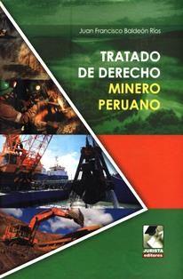 Tratado de derecho minero peruano / Juan Francisco Baldeón Ríos. 348.3 B17