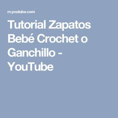 Tutorial Zapatos Bebé Crochet o Ganchillo - YouTube