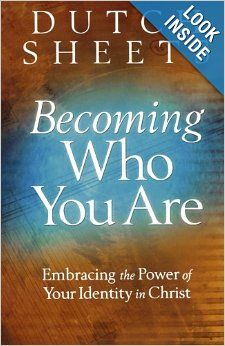 Becoming Who You Are: by Dutch Sheets: