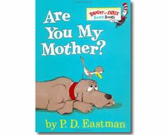 Are You My Mother? Lovely book. Read to my beautiful bugs a number of times.
