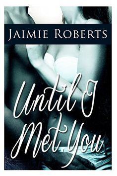Until I Met You by Jaimie Roberts, http://www.amazon.co.uk/dp/B00KPF2LTS/ref=cm_sw_r_pi_dp_zd83tb077DET4