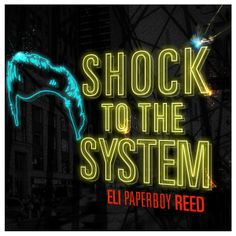 """single cover art [04/2014]: eli """"paperboy"""" reed ¦ shock to the system  """