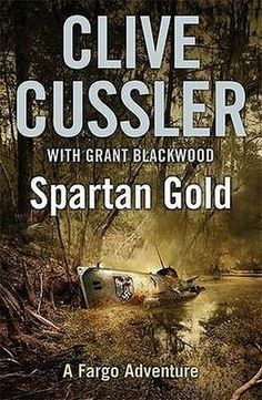 Spartan Gold (Sam and Remi Fargo Adventure, book by Grant Blackwood and Clive Cussler - book cover, description, publication history. I Love Books, Books To Read, Clive Cussler Books, Nelson Demille, Gold Book, World Of Books, Penguin Books, Book Lists, Book 1