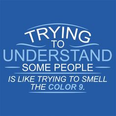 Trying To Understand Some People, Is Like Trying To Smell the Color 9 T-Shirt