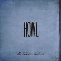 The Howlin' Brothers - Howl - Available March 19 (digital) and May 21(physical)