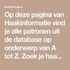 Op deze pagina van Haakinformatie vind je alle patronen uit de database op onderwerp van A tot Z. Zoek je haakpatroon op deze pagina.