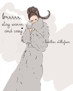Brrrrr... Stay warm and cozy. ~ Rose Hill Designs by Heather A Stillufsen