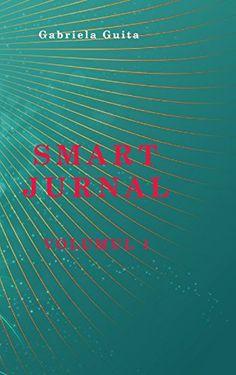 SMART JURNAL (Romanian Edition) by Gabriela Guita https://www.amazon.com/dp/1366188934/ref=cm_sw_r_pi_dp_x_mHv2ybD4017YV