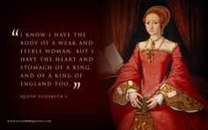 Queen Elizabeth I on what it takes to rule. Whoever said women were unfit for the throne?