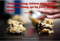 """""""When baking, follow directions. When cooking, go by your own taste."""" ~ Laiko Bahrs"""