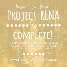 Project Rena is complete THANK YOU to everyone who purchased Passionfruit Lip Butter from November 22, 2014-August 31,2015. Rena is finally able to fulfill her dreams and open up her own shop to sell vegetables! Read Rena's full story and your impact: Link in Bio