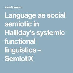 Language as social semiotic in Halliday's systemic functional linguistics – SemiotiX