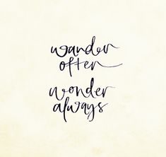 Wander often. Wonder always. Type writer font on forearm, bitty size Pretty Words, Beautiful Words, Quotes To Live By, Me Quotes, Always Quotes, Word 3, Wishful Thinking, Note To Self, Inspire Me