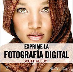 Exprime la fotografía digital. Vol. 4 / Scott Kelby http://fama.us.es/record=b2712732~S5*spi