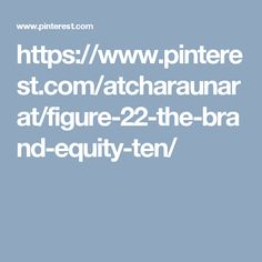 https://www.pinterest.com/atcharaunarat/figure-22-the-brand-equity-ten/