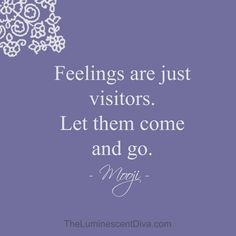 Luminescent Diva : Thirty Days to Presence Day 23: Feelings Are Just Visitors