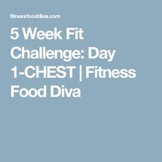 5 Week Fit Challenge: Day 1-CHEST   Fitness Food Diva