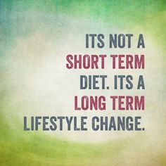 It's not a short term diet. It's a long term lifestyle change. #fitness #quotes that #inspire