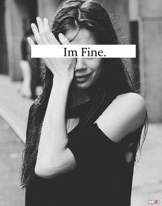 I lied that i'm fine !!! I'm dying inside :'(