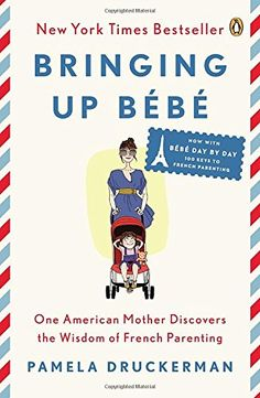 Bringing Up Bébé: One American Mother Discovers the Wisdo...