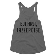 But First Jazzercise  Womens Tank by ProjectFreeliving on Etsy