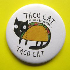 Taco Cat spelled backwards is Taco Cat Choose from a pin badge, key ring, magnet or pocket mirror All four things measure 55mm in diameter