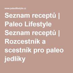 Seznam receptů   Paleo Lifestyle Seznam receptů   Rozcestník a scestník pro paleo jedlíky