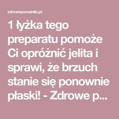 1 łyżka tego preparatu pomoże Ci opróżnić jelita i sprawi, że brzuch stanie się ponownie płaski! - Zdrowe poradniki Uti Remedies, Herbal Remedies, Slow Food, Cholesterol, Healthy Dinner Recipes, Health And Beauty, Healthy Life, Herbalism, Health Care